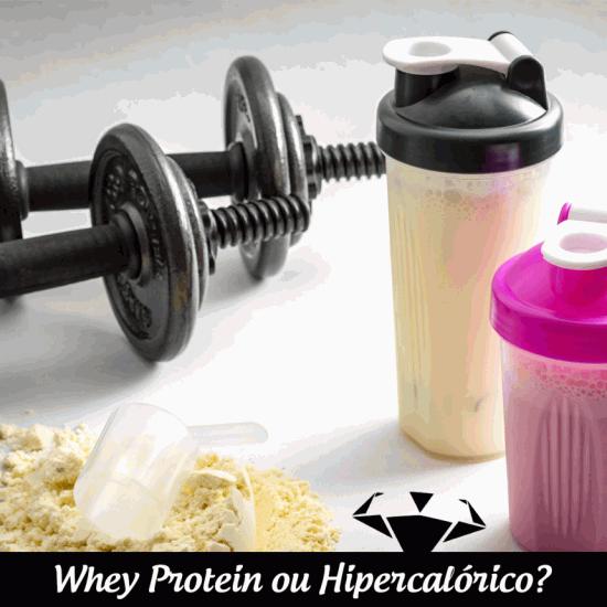 Whey Protein ou hipercalórico?
